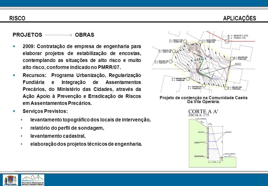 RISCO APLICAÇÕES PROJETOS OBRAS 2009: Contratação de empresa de engenharia para elaborar projetos de estabilização de encostas, contemplando as situaç