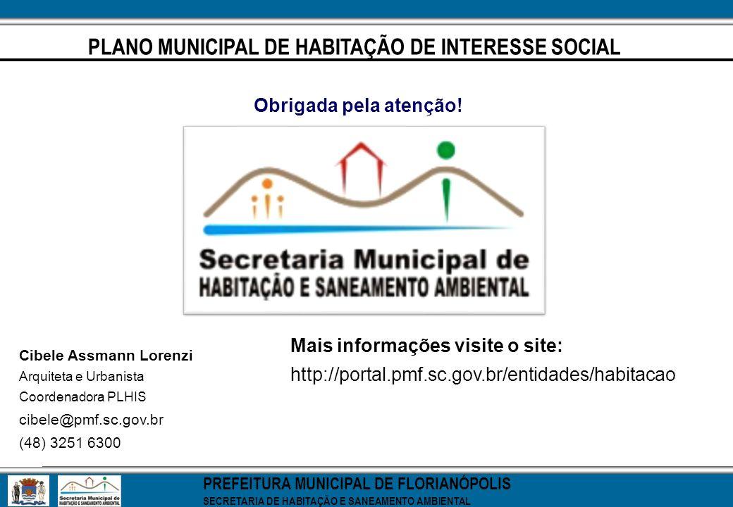 PLANO MUNICIPAL DE HABITAÇÃO DE INTERESSE SOCIAL Obrigada pela atenção! Cibele Assmann Lorenzi Arquiteta e Urbanista Coordenadora PLHIS cibele@pmf.sc.