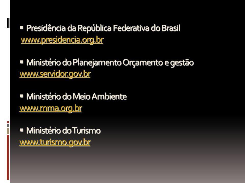 Presidência da República Federativa do Brasil www.presidencia.org.br Ministério do Planejamento Orçamento e gestão www.servidor.gov.br Ministério do M