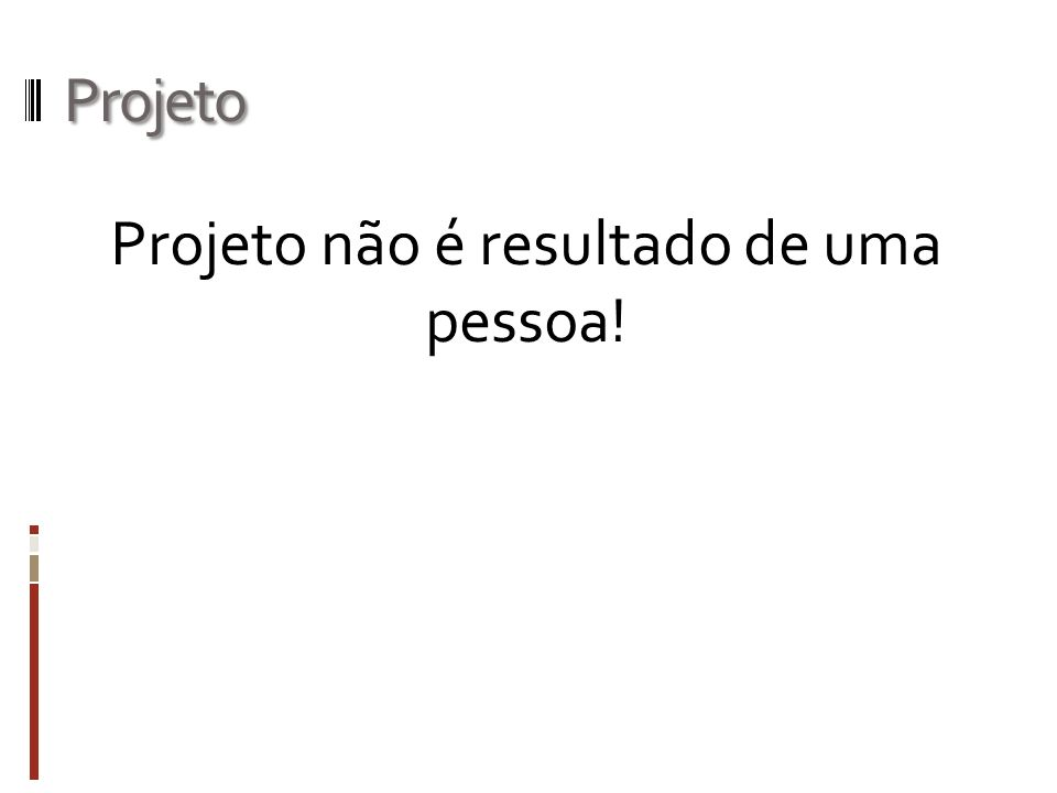 Projeto Projeto não é resultado de uma pessoa!