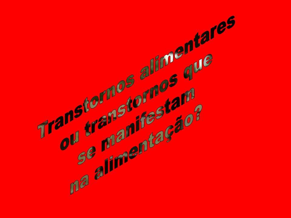 TRANSTORNOS ALIMENTARES 1 - ANOREXIA NERVOSA - PREOCUPAÇÃO OBSESSIVA COM A PERDA DE PESO - RECEIO FÓBICO DO ALIMENTO - RESTRIÇÃO ALIMENTAR DRÁSTICA - PERDA CONSTANTE DE PÊSO - EXERCÍCIOS FÍSICOS COMPULSIVOS -PROVOCAÇÃO DE VÔMITOS, USO DE DIURÉTICOS E LAXANTES - USO DE INIBIDORES DE APETITE