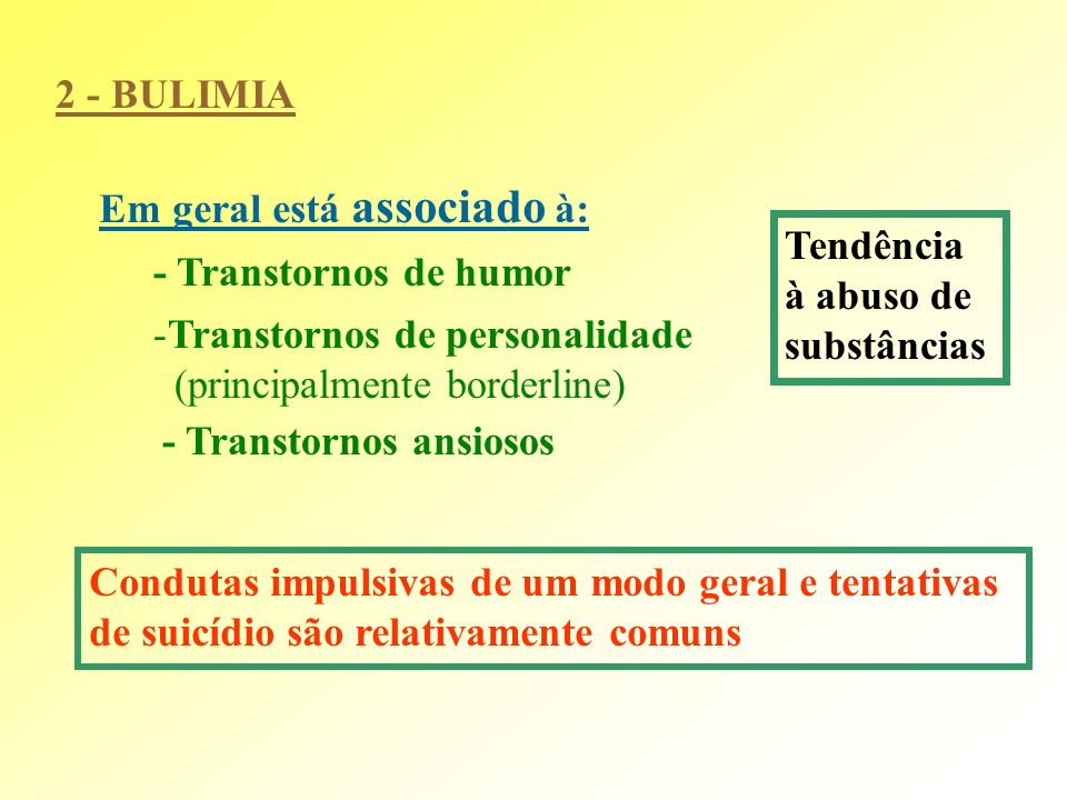Em geral está associado à: - Transtornos de humor -Transtornos de personalidade (principalmente borderline) Condutas impulsivas de um modo geral e ten