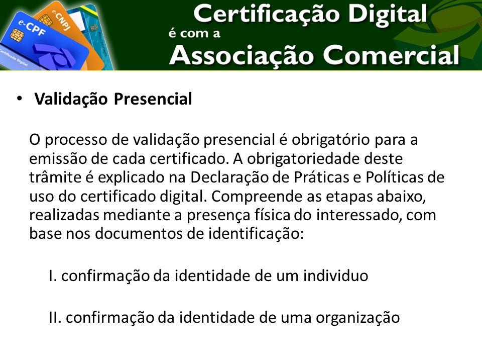 O processo de validação presencial é obrigatório para a emissão de cada certificado.