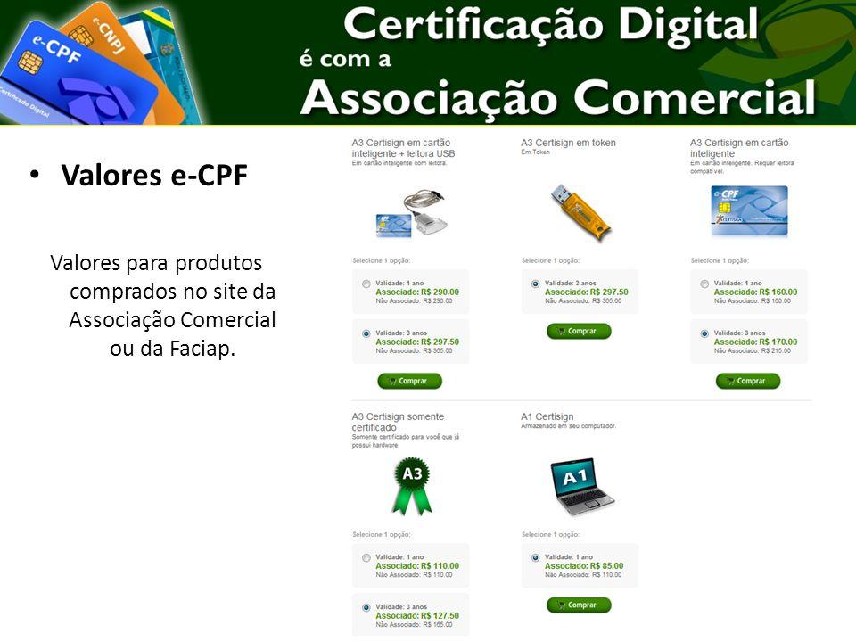 Valores e-CPF Valores para produtos comprados no site da Associação Comercial ou da Faciap.
