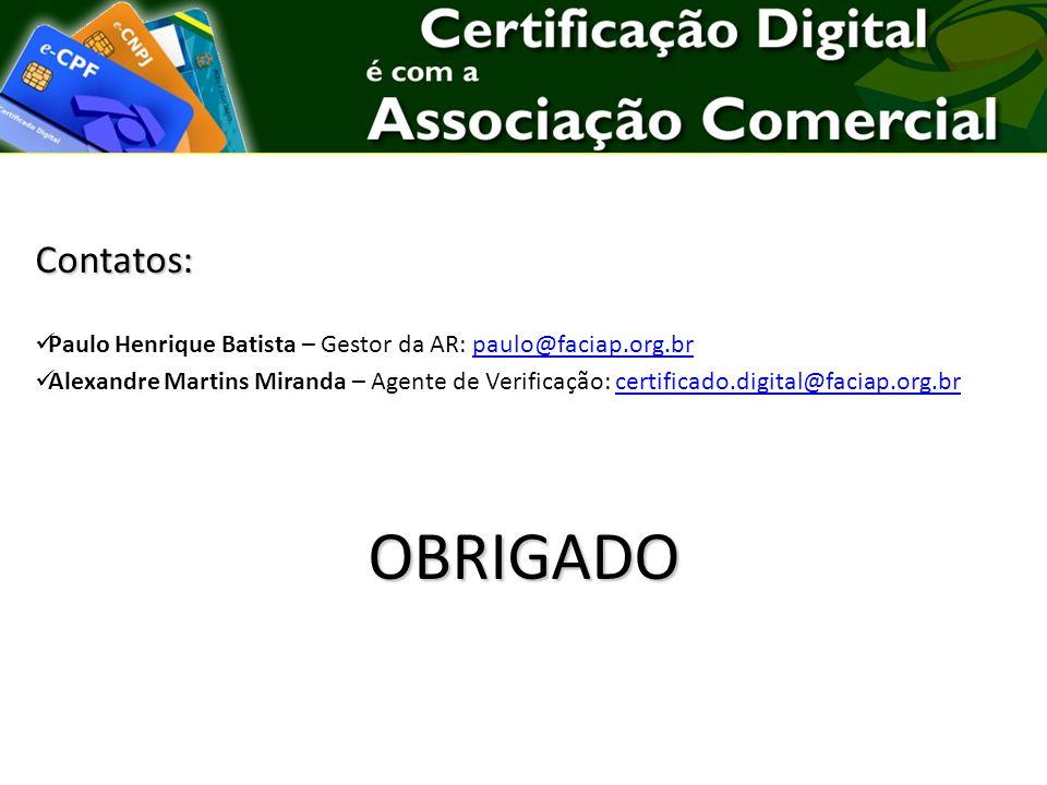 Contatos: Paulo Henrique Batista – Gestor da AR: paulo@faciap.org.brpaulo@faciap.org.br Alexandre Martins Miranda – Agente de Verificação: certificado.digital@faciap.org.brcertificado.digital@faciap.org.brOBRIGADO