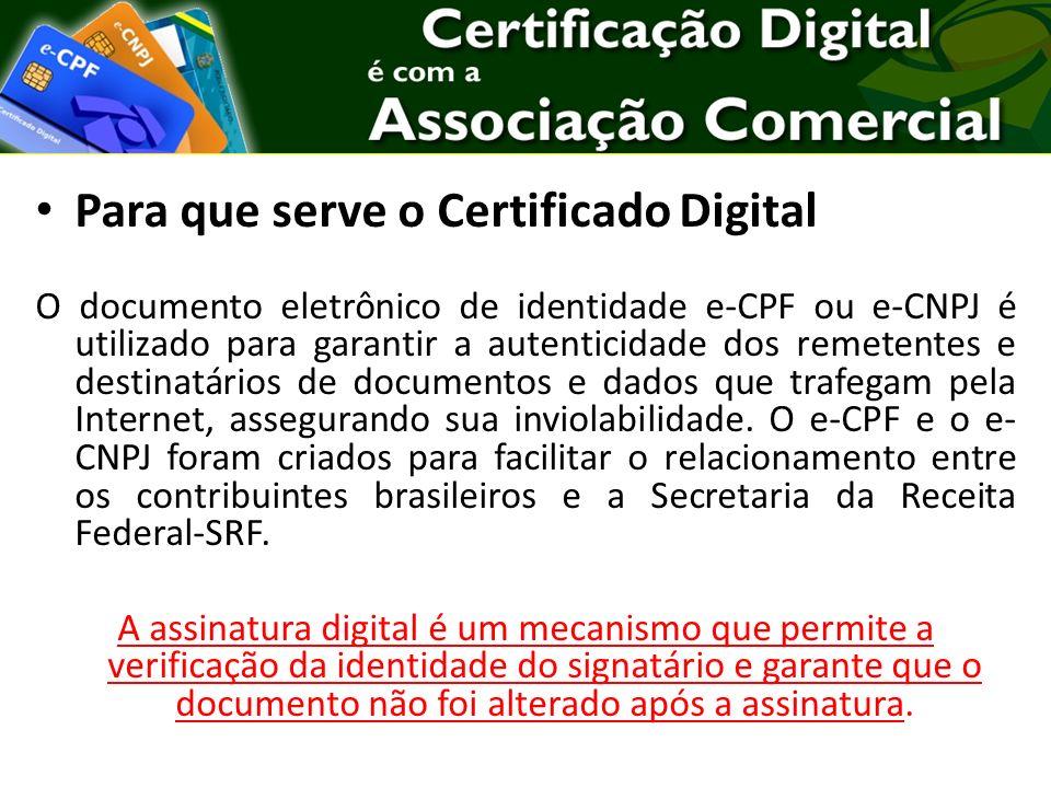 Para que serve o Certificado Digital O documento eletrônico de identidade e-CPF ou e-CNPJ é utilizado para garantir a autenticidade dos remetentes e destinatários de documentos e dados que trafegam pela Internet, assegurando sua inviolabilidade.