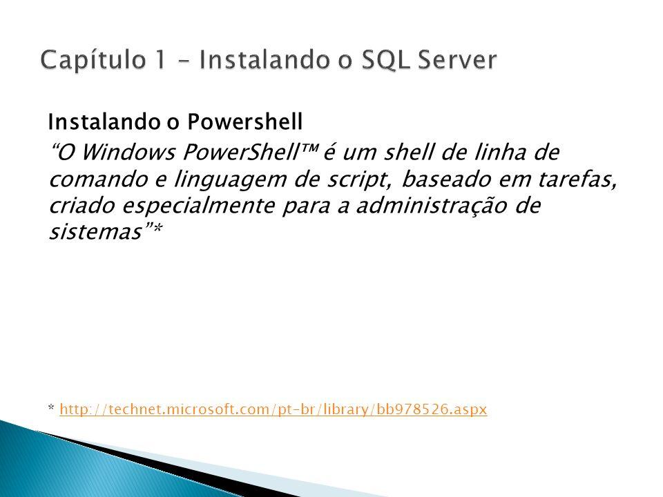 Instalando o Powershell O Windows PowerShell é um shell de linha de comando e linguagem de script, baseado em tarefas, criado especialmente para a adm
