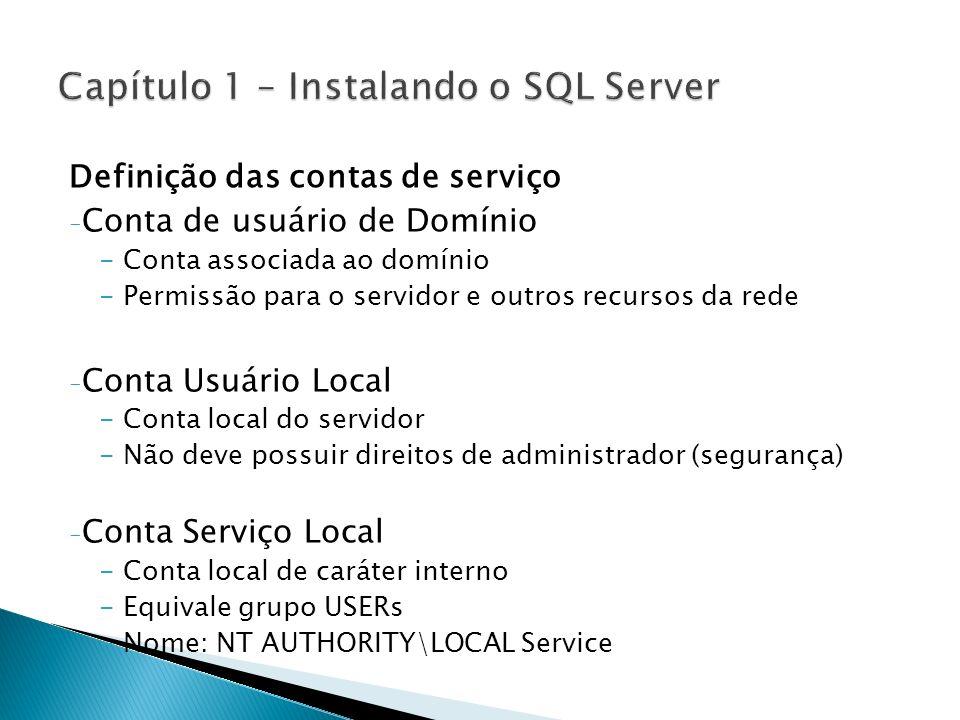 Definição das contas de serviço - Conta de usuário de Domínio -Conta associada ao domínio -Permissão para o servidor e outros recursos da rede - Conta