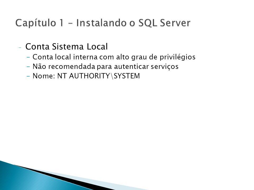- Conta Sistema Local -Conta local interna com alto grau de privilégios -Não recomendada para autenticar serviços -Nome: NT AUTHORITY\SYSTEM