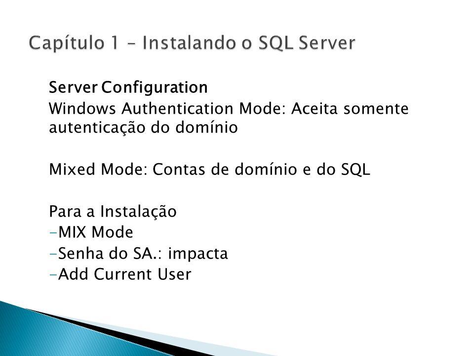 Server Configuration Windows Authentication Mode: Aceita somente autenticação do domínio Mixed Mode: Contas de domínio e do SQL Para a Instalação -MIX