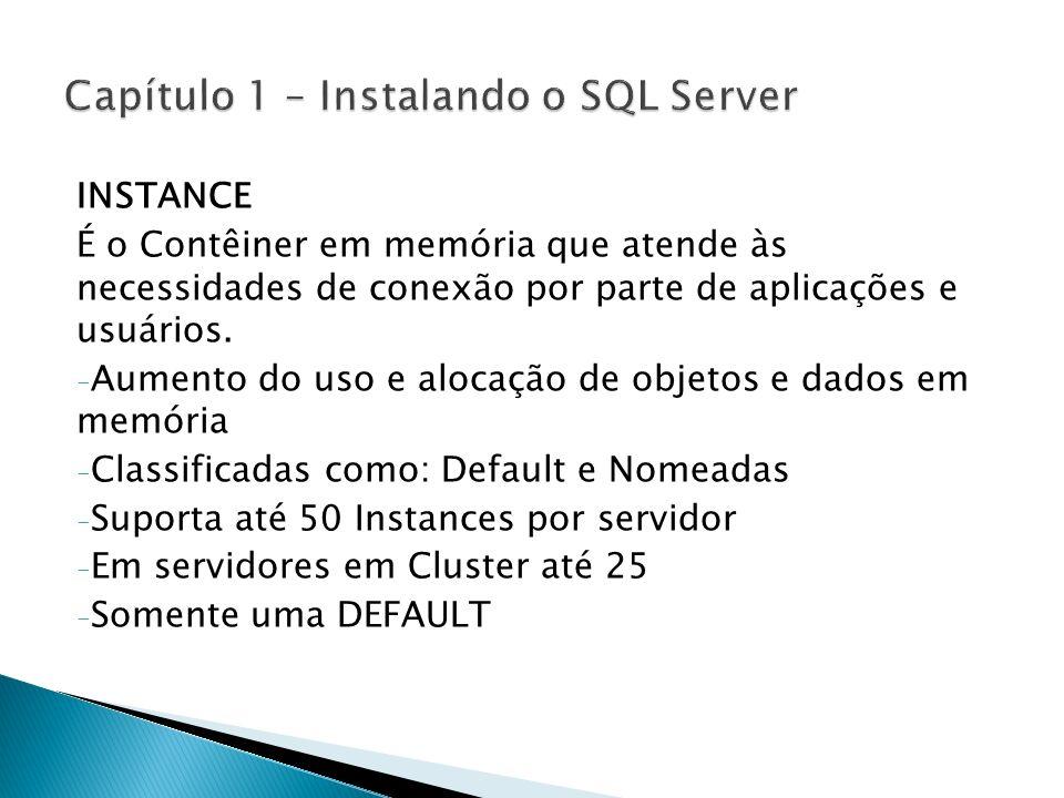INSTANCE É o Contêiner em memória que atende às necessidades de conexão por parte de aplicações e usuários. - Aumento do uso e alocação de objetos e d