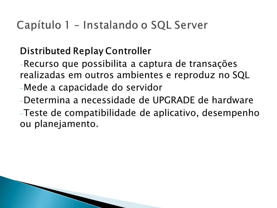 Distributed Replay Controller - Recurso que possibilita a captura de transações realizadas em outros ambientes e reproduz no SQL - Mede a capacidade d