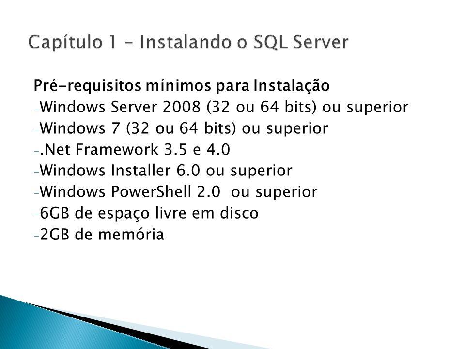 Pré-requisitos mínimos para Instalação - Windows Server 2008 (32 ou 64 bits) ou superior - Windows 7 (32 ou 64 bits) ou superior -.Net Framework 3.5 e