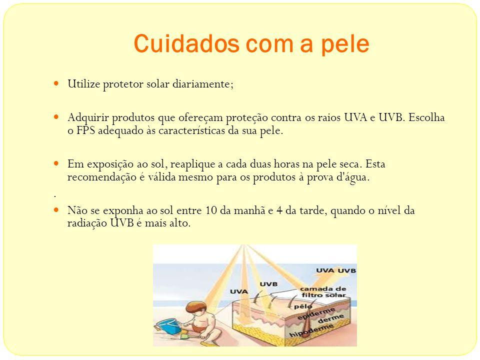 Cuidados com a pele Utilize protetor solar diariamente; Adquirir produtos que ofereçam proteção contra os raios UVA e UVB. Escolha o FPS adequado às c