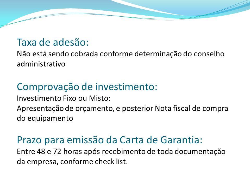 Taxa de adesão: Não está sendo cobrada conforme determinação do conselho administrativo Comprovação de investimento: Investimento Fixo ou Misto: Apres