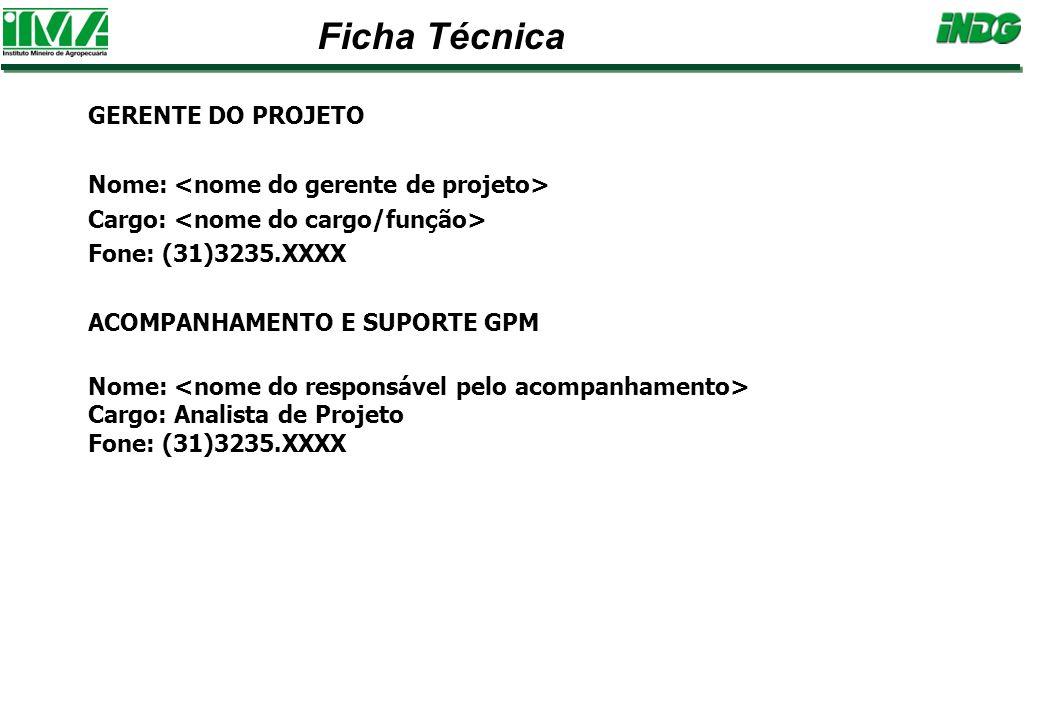 GERENTE DO PROJETO Nome: Cargo: Fone: (31)3235.XXXX ACOMPANHAMENTO E SUPORTE GPM Nome: Cargo: Analista de Projeto Fone: (31)3235.XXXX Ficha Técnica