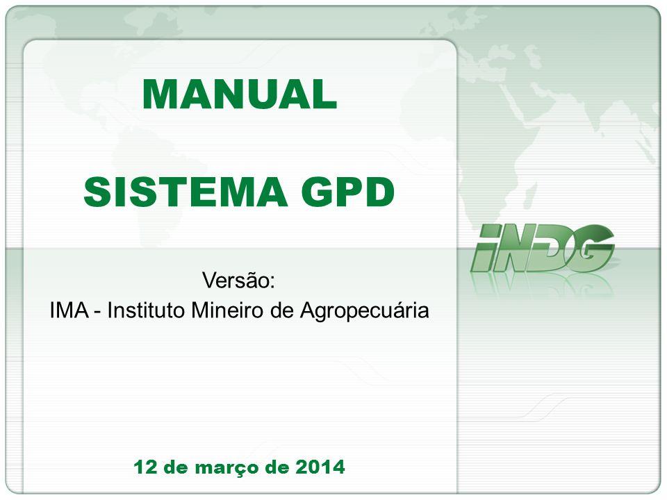 12 de março de 2014 MANUAL SISTEMA GPD Versão: IMA - Instituto Mineiro de Agropecuária