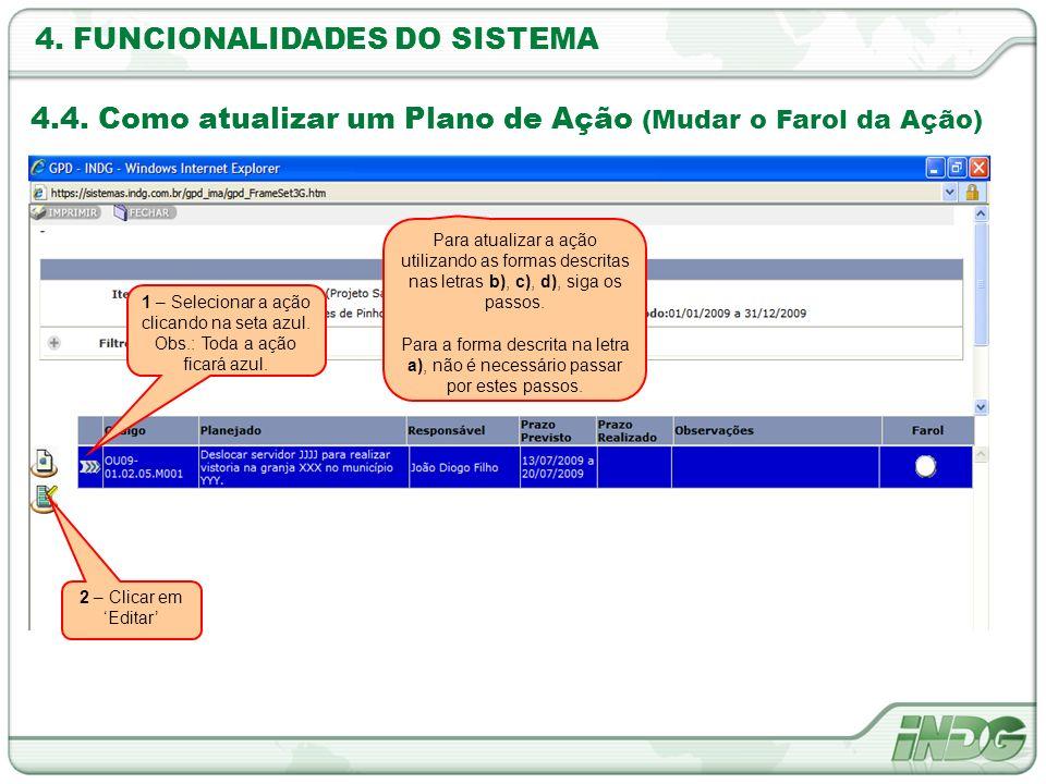 4. FUNCIONALIDADES DO SISTEMA 4.4. Como atualizar um Plano de Ação (Mudar o Farol da Ação) 1 – Selecionar a ação clicando na seta azul. Obs.: Toda a a