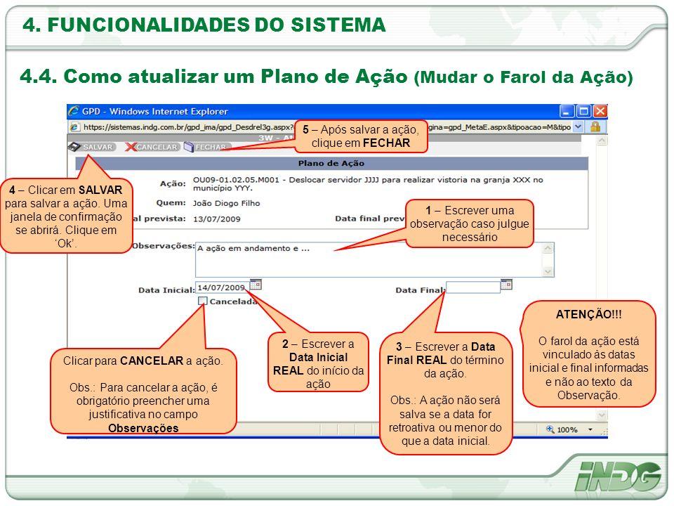 4. FUNCIONALIDADES DO SISTEMA 4.4. Como atualizar um Plano de Ação (Mudar o Farol da Ação) 1 – Escrever uma observação caso julgue necessário Clicar p