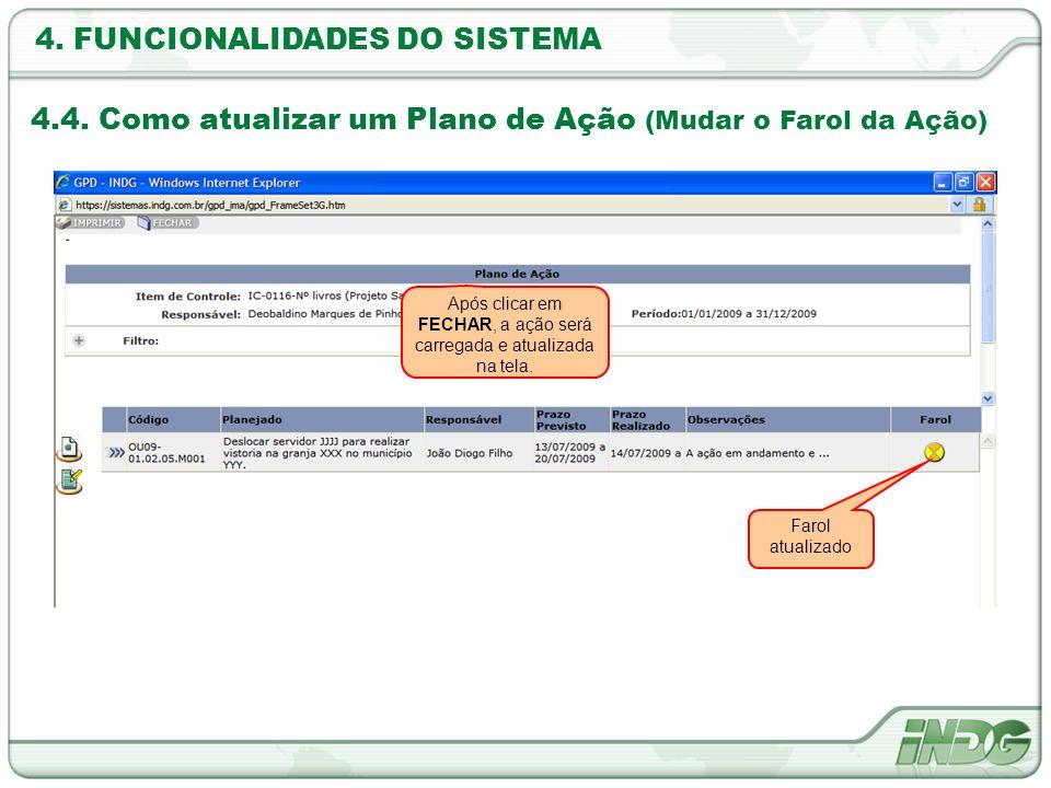 4. FUNCIONALIDADES DO SISTEMA 4.4. Como atualizar um Plano de Ação (Mudar o Farol da Ação) Após clicar em FECHAR, a ação será carregada e atualizada n