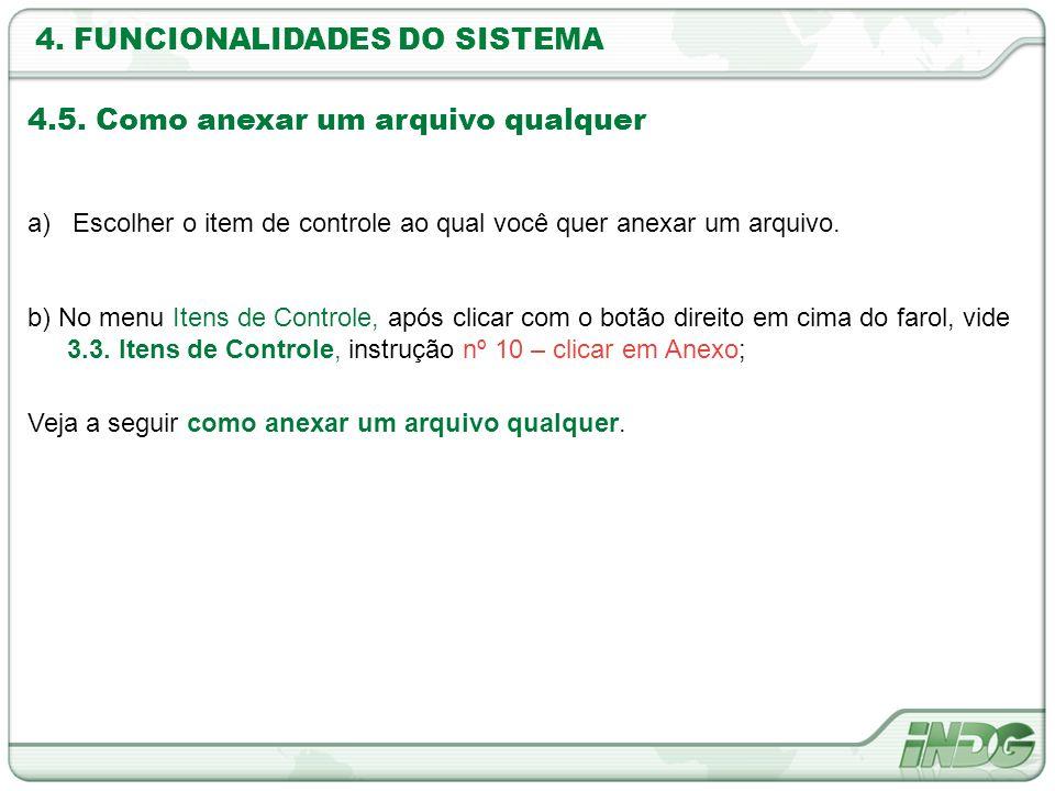 4. FUNCIONALIDADES DO SISTEMA 4.5. Como anexar um arquivo qualquer a) Escolher o item de controle ao qual você quer anexar um arquivo. b) No menu Iten
