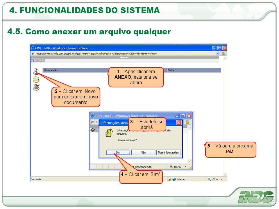 4. FUNCIONALIDADES DO SISTEMA 4.5. Como anexar um arquivo qualquer 1 – Após clicar em ANEXO, esta tela se abrirá 2 – Clicar em Novo para anexar um nov