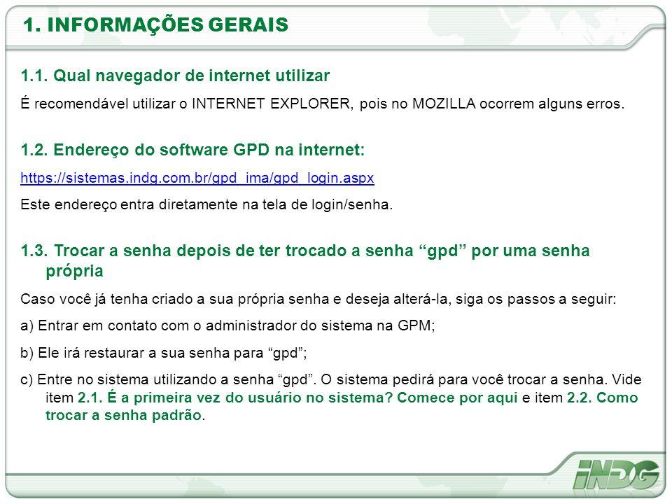 1. INFORMAÇÕES GERAIS 1.1. Qual navegador de internet utilizar É recomendável utilizar o INTERNET EXPLORER, pois no MOZILLA ocorrem alguns erros. 1.2.