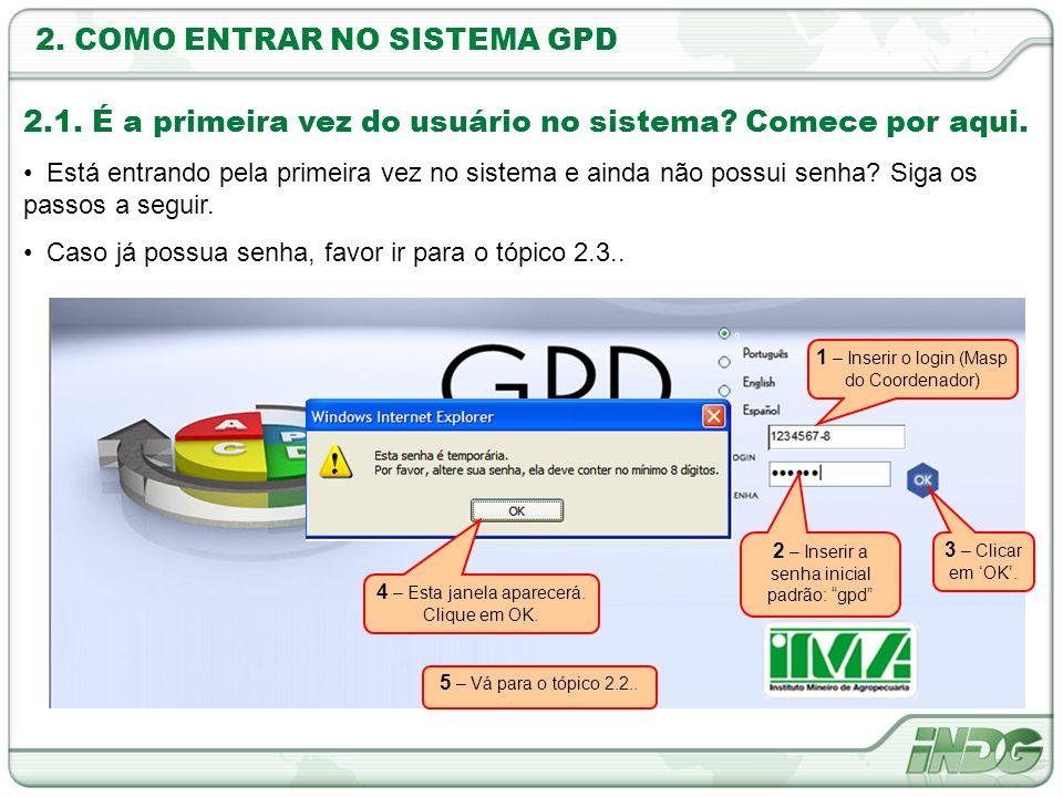 2. COMO ENTRAR NO SISTEMA GPD 1 – Inserir o login (Masp do Coordenador) 2 – Inserir a senha inicial padrão: gpd 4 – Esta janela aparecerá. Clique em O