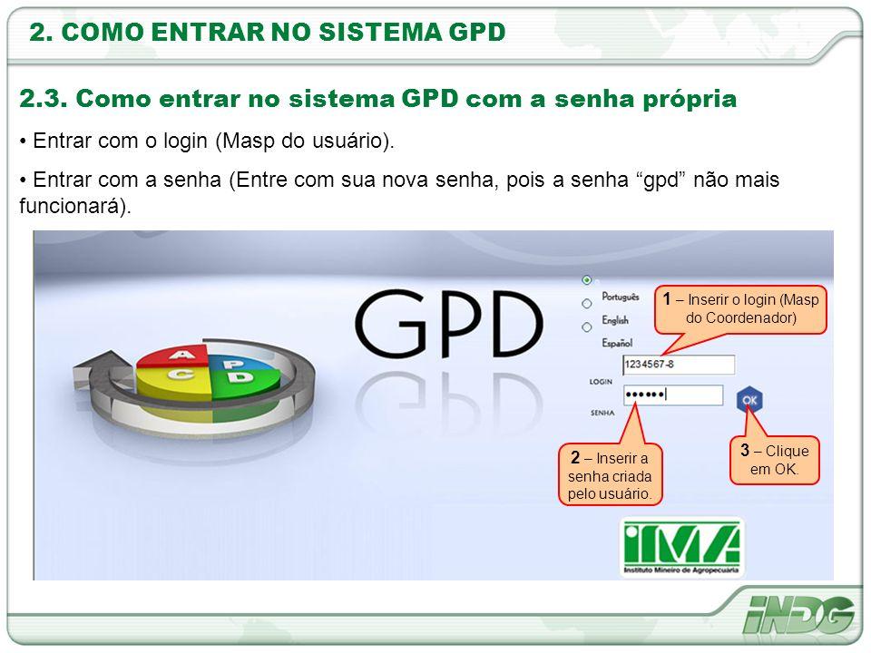 1 – Inserir o login (Masp do Coordenador) 2 – Inserir a senha criada pelo usuário. 3 – Clique em OK. 2.3. Como entrar no sistema GPD com a senha própr