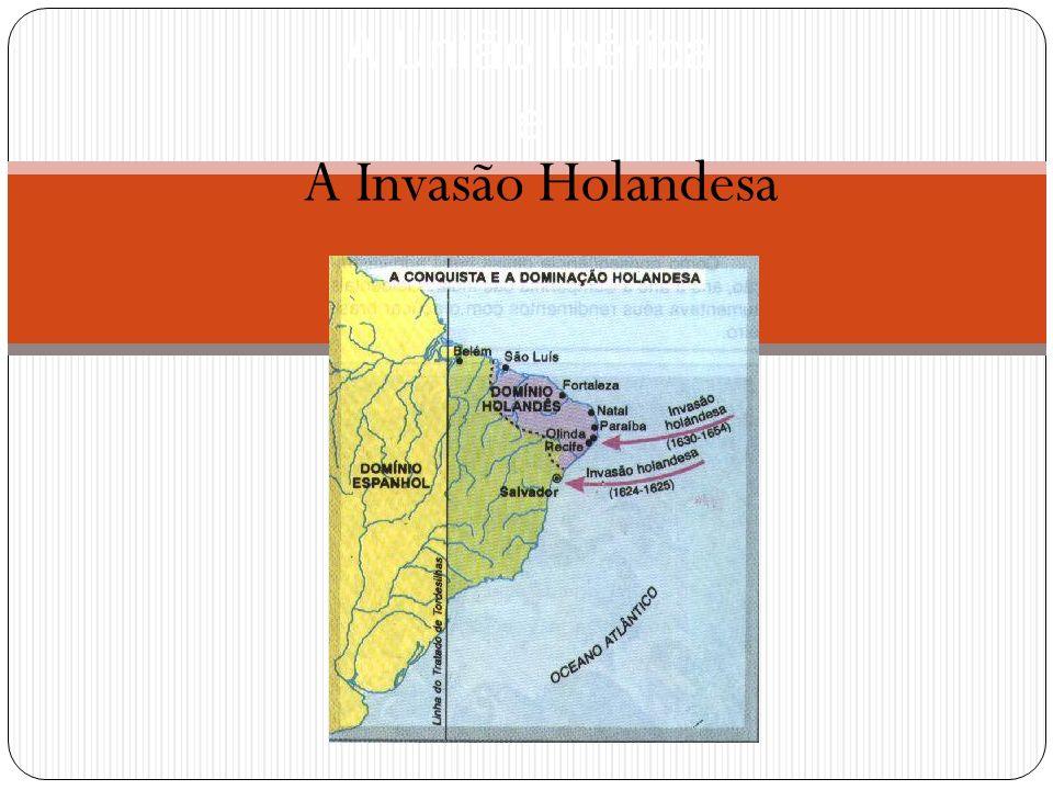 A Invasão Holandesa A União Ibérica e