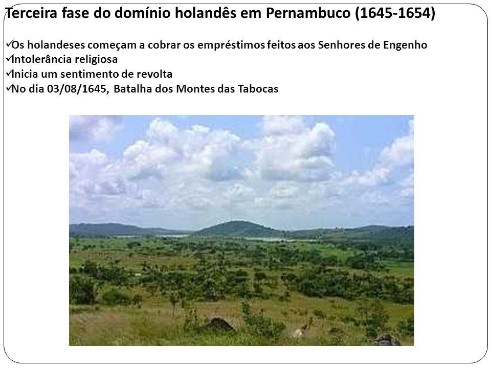 Terceira fase do domínio holandês em Pernambuco (1645-1654) Os holandeses começam a cobrar os empréstimos feitos aos Senhores de Engenho Intolerância