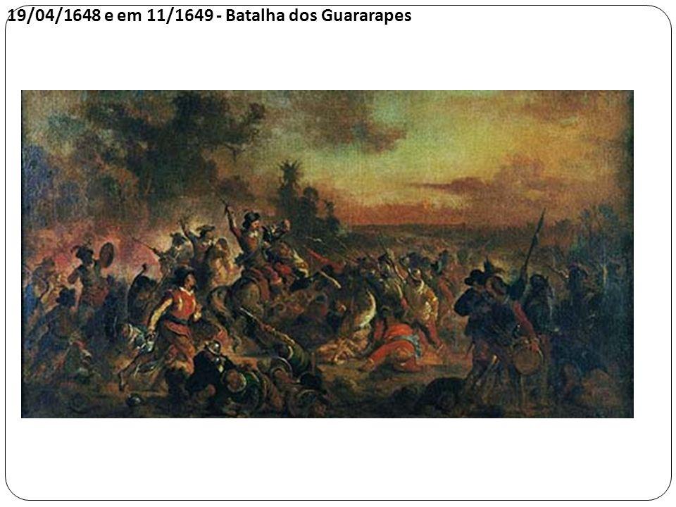 19/04/1648 e em 11/1649 - Batalha dos Guararapes