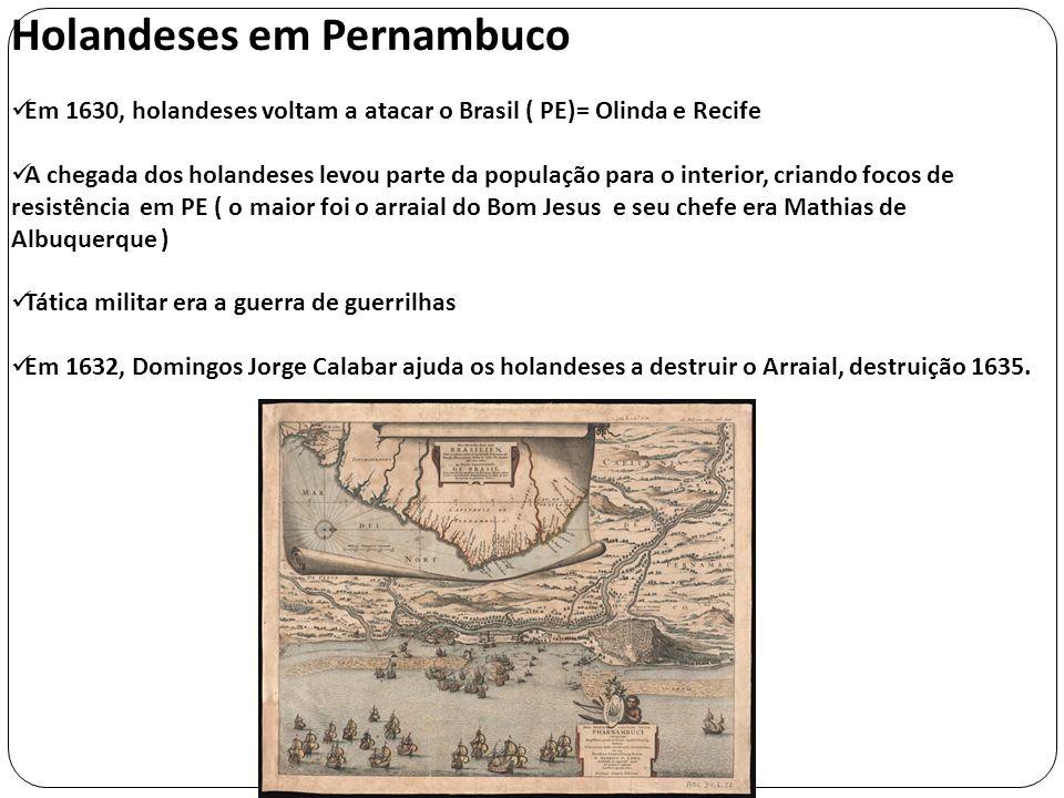 Holandeses em Pernambuco Em 1630, holandeses voltam a atacar o Brasil ( PE)= Olinda e Recife A chegada dos holandeses levou parte da população para o