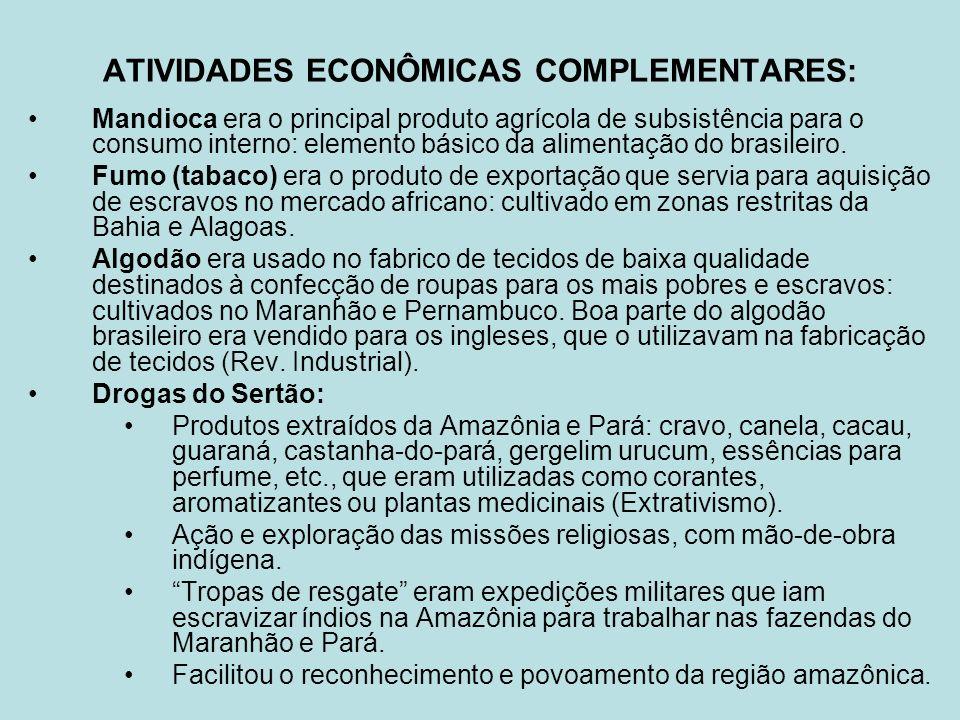 ATIVIDADES ECONÔMICAS COMPLEMENTARES: Mandioca era o principal produto agrícola de subsistência para o consumo interno: elemento básico da alimentação do brasileiro.