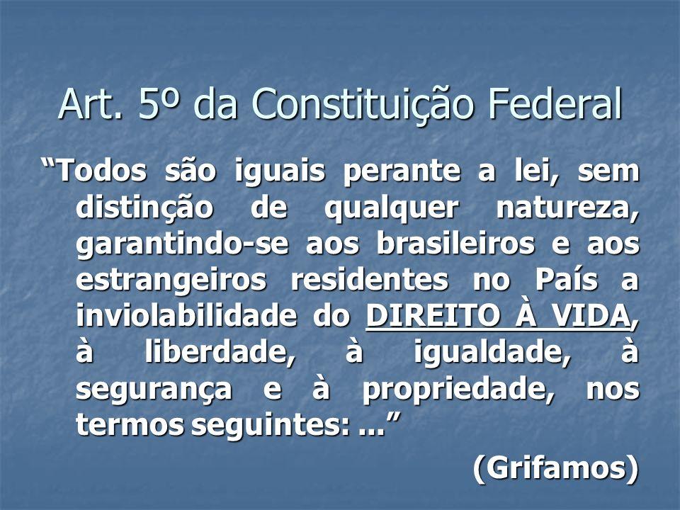 Art. 5º da Constituição Federal Todos são iguais perante a lei, sem distinção de qualquer natureza, garantindo-se aos brasileiros e aos estrangeiros r