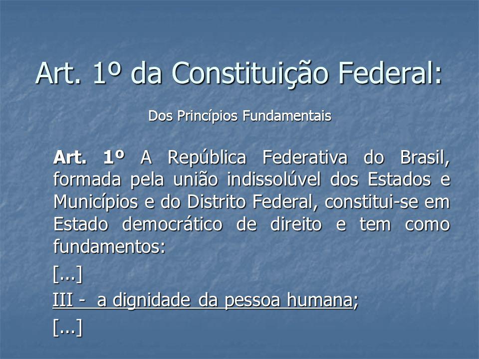 Art. 1º da Constituição Federal: Dos Princípios Fundamentais Art. 1º A República Federativa do Brasil, formada pela união indissolúvel dos Estados e M