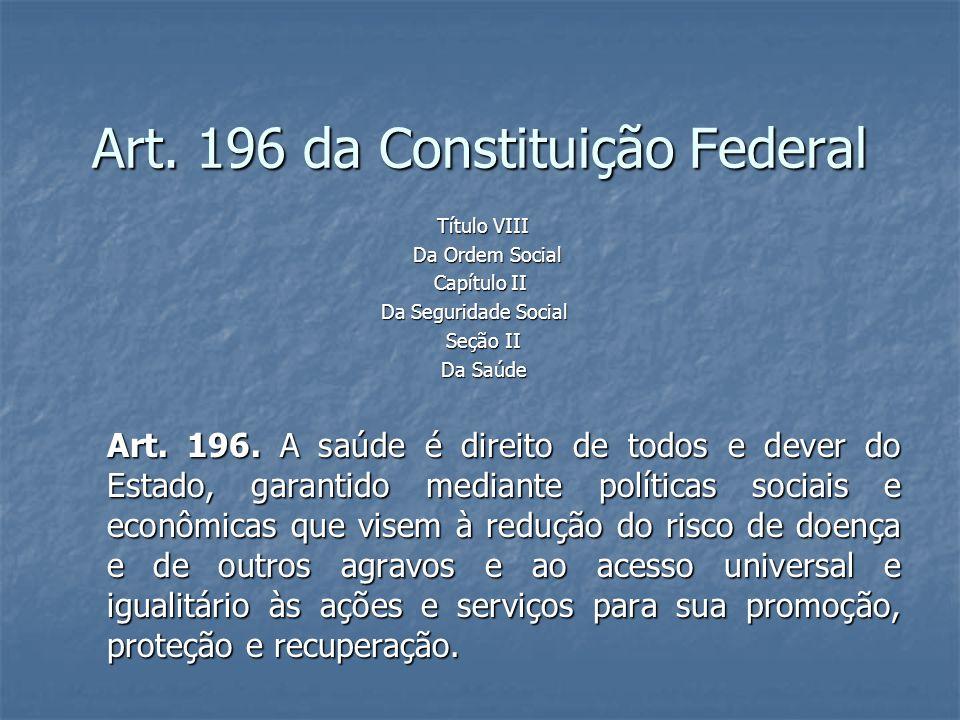 Art. 196 da Constituição Federal Título VIII Título VIII Da Ordem Social Da Ordem Social Capítulo II Capítulo II Da Seguridade Social Da Seguridade So