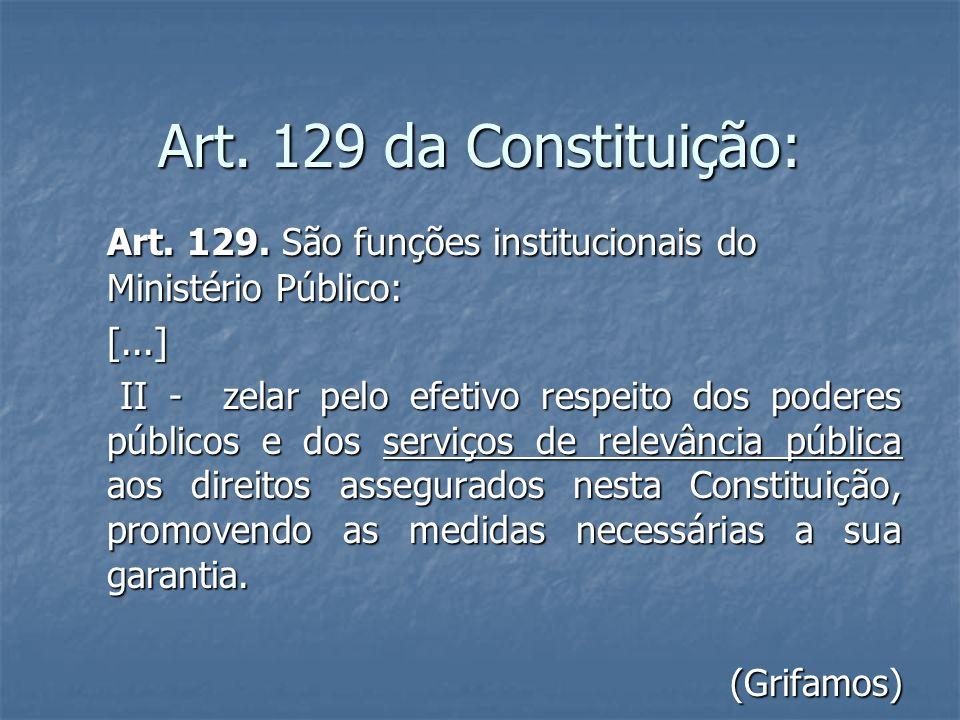 Art. 129 da Constituição: Art. 129. São funções institucionais do Ministério Público: Art. 129. São funções institucionais do Ministério Público: [...