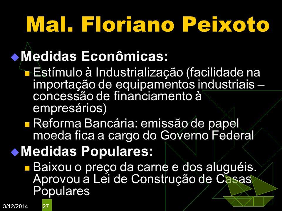 3/12/2014 27 Mal. Floriano Peixoto Medidas Econômicas: Estímulo à Industrialização (facilidade na importação de equipamentos industriais – concessão d