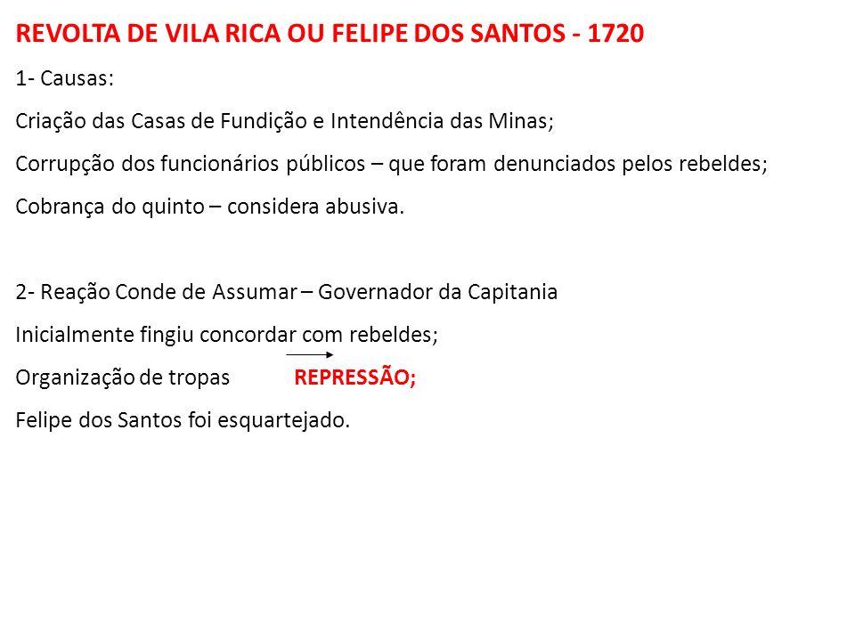 REVOLTA DE VILA RICA OU FELIPE DOS SANTOS - 1720 1- Causas: Criação das Casas de Fundição e Intendência das Minas; Corrupção dos funcionários públicos