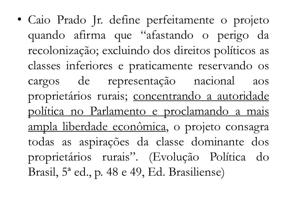 Caio Prado Jr. define perfeitamente o projeto quando afirma que afastando o perigo da recolonização; excluindo dos direitos políticos as classes infer