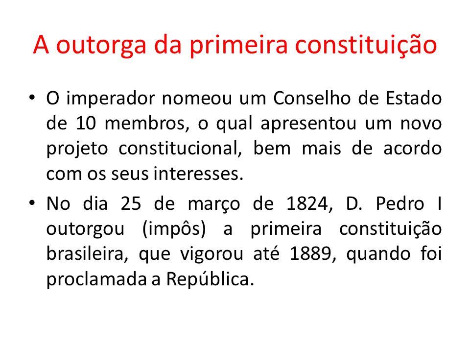 A outorga da primeira constituição O imperador nomeou um Conselho de Estado de 10 membros, o qual apresentou um novo projeto constitucional, bem mais de acordo com os seus interesses.