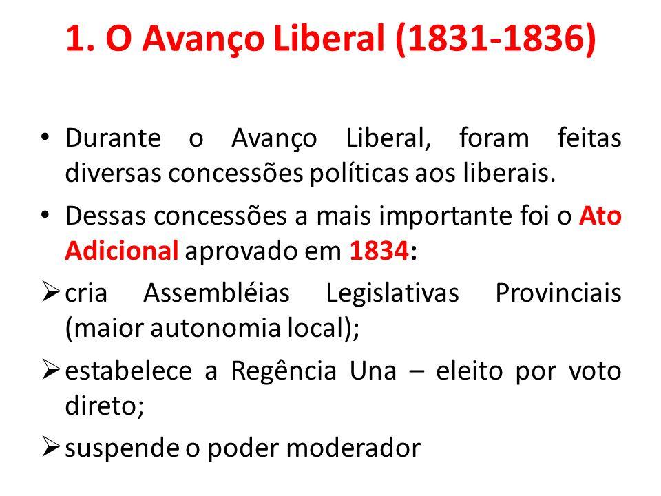 1. O Avanço Liberal (1831-1836) Durante o Avanço Liberal, foram feitas diversas concessões políticas aos liberais. Dessas concessões a mais importante