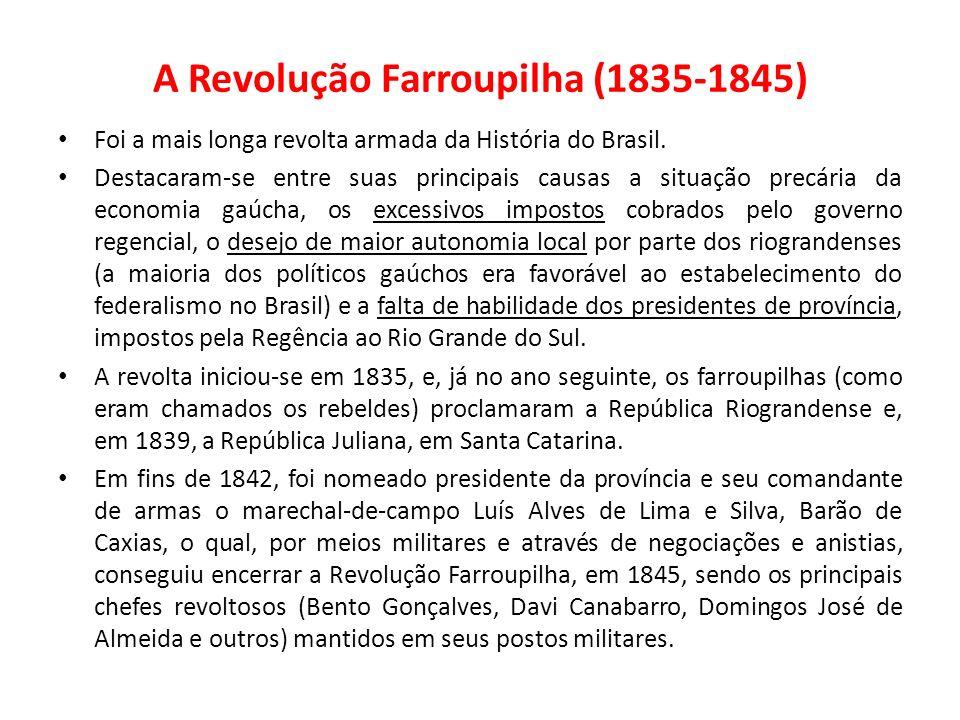 A Revolução Farroupilha (1835-1845) Foi a mais longa revolta armada da História do Brasil. Destacaram-se entre suas principais causas a situação precá
