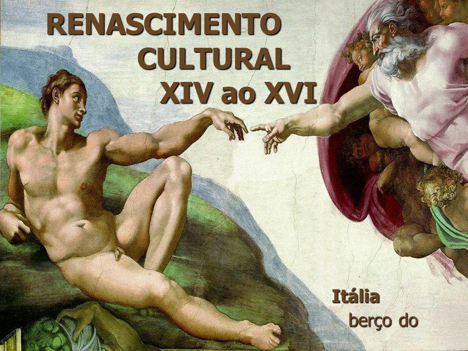 RENASCIMENTO CULTURAL XIV ao XVI Itália berço do berço do Renascimento Renascimento