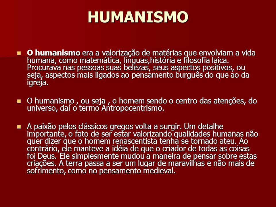 HUMANISMO O humanismo era a valorização de matérias que envolviam a vida humana, como matemática, línguas,história e filosofia laica. Procurava nas pe