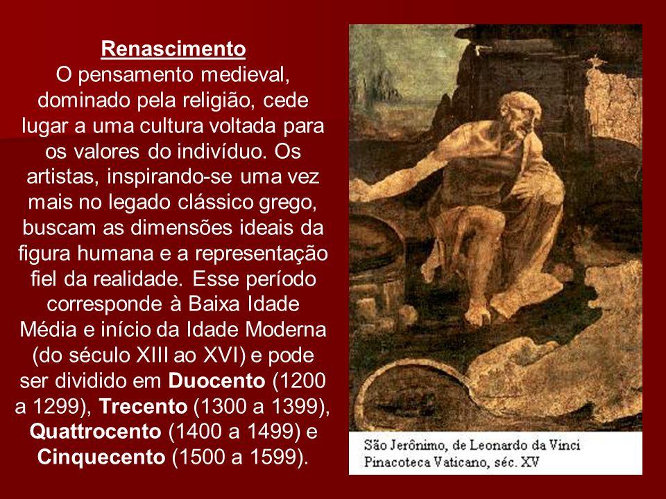 Renascimento O pensamento medieval, dominado pela religião, cede lugar a uma cultura voltada para os valores do indivíduo. Os artistas, inspirando-se