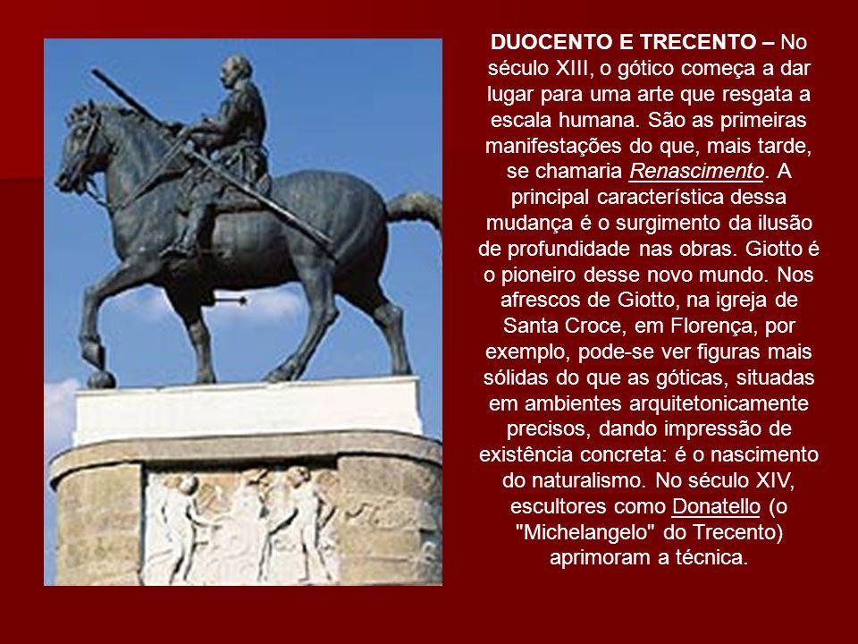 DUOCENTO E TRECENTO – No século XIII, o gótico começa a dar lugar para uma arte que resgata a escala humana. São as primeiras manifestações do que, ma