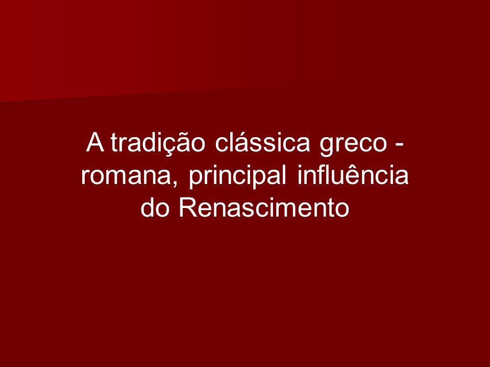A tradição clássica greco - romana, principal influência do Renascimento