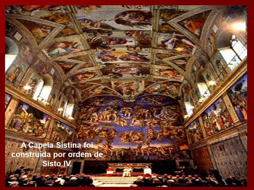A Capela Sistina foi construída por ordem de Sisto IV.